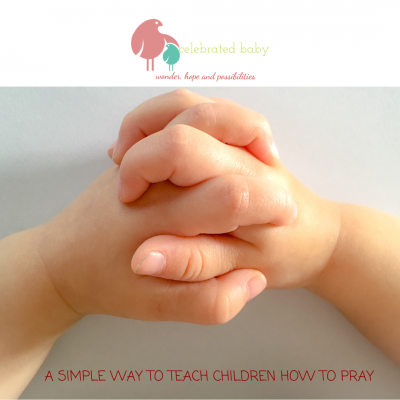 A SIMPLE WAY TO TEACH CHILDREN HOW TO PRAY