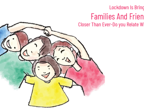 Lockdown Is Bringing Families And Friends Closer Than Ever-Do you Relate With?