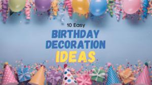 10 Easy Birthday Decoration Ideas For Your Next Party - Debongo