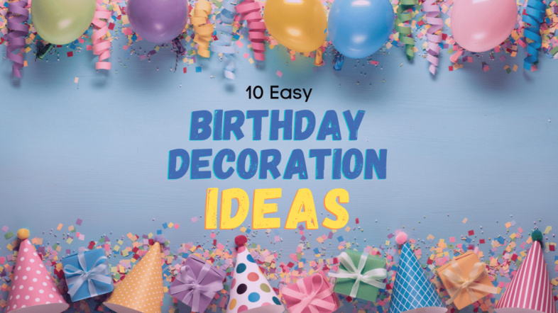 10 Easy Birthday Decoration Ideas For Your Next Party - Debongo